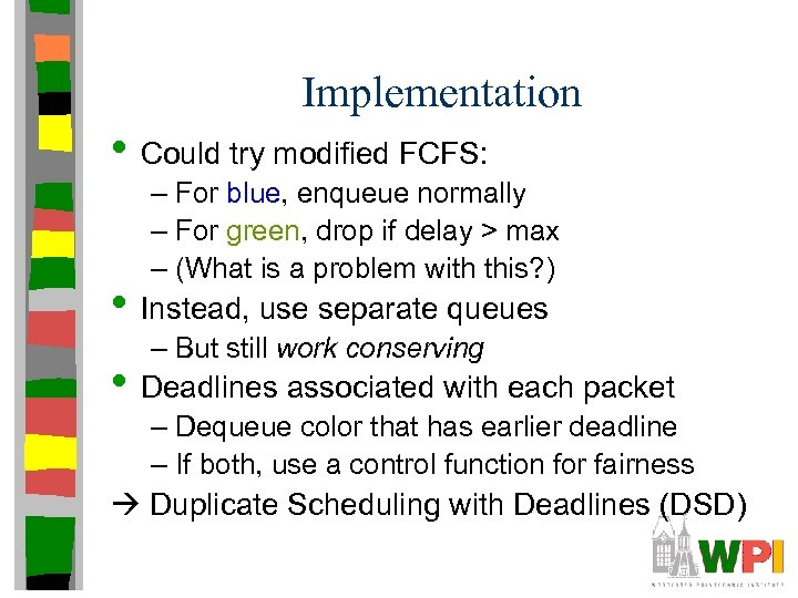 Implementation • Could try modified FCFS: – For blue, enqueue normally – For green,