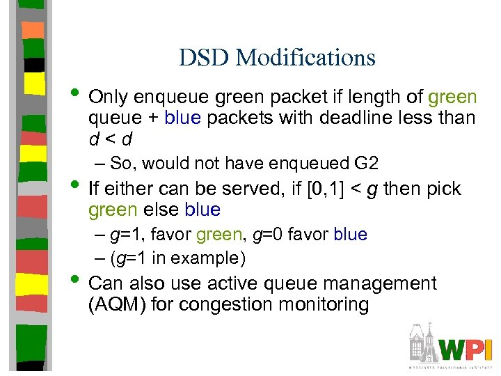 DSD Modifications • Only enqueue green packet if length of green queue + blue