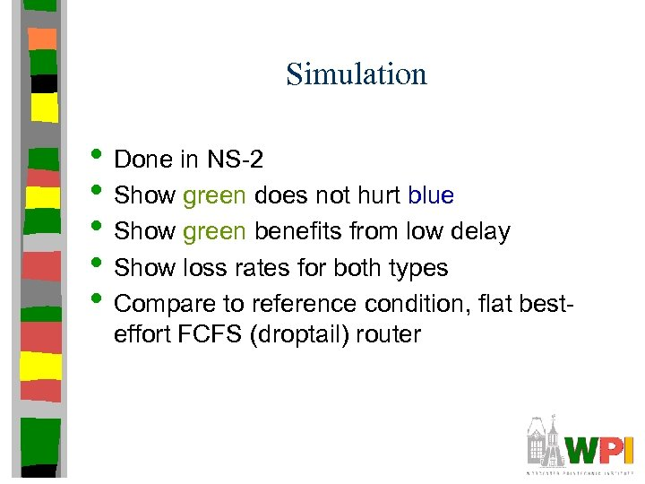 Simulation • Done in NS-2 • Show green does not hurt blue • Show