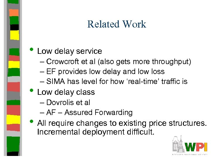 Related Work • Low delay service – Crowcroft et al (also gets more throughput)