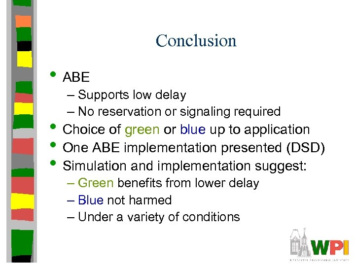 Conclusion • ABE – Supports low delay – No reservation or signaling required •