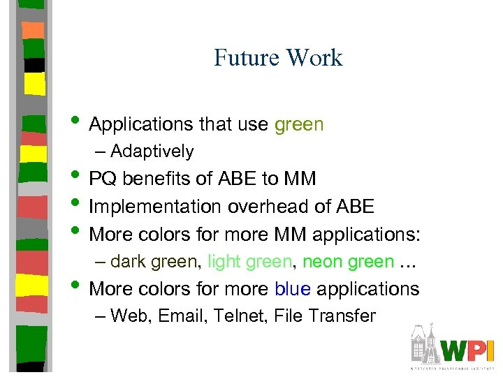 Future Work • Applications that use green – Adaptively • PQ benefits of ABE