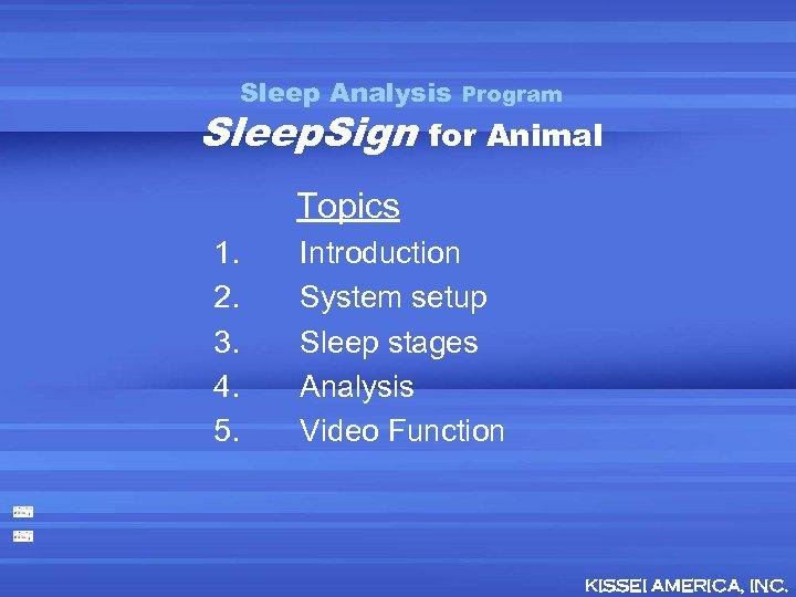 Sleep Analysis Program Sleep. Sign for Animal Topics 1. 2. 3. 4. 5. Introduction
