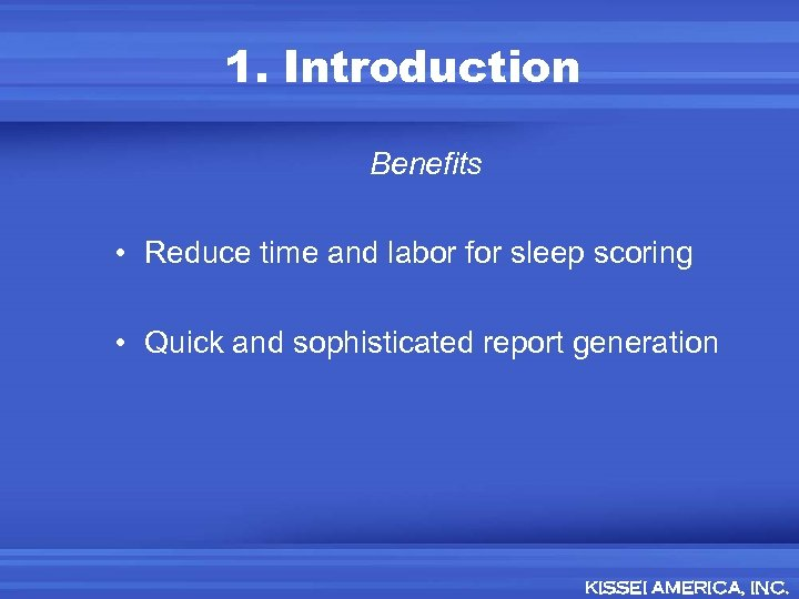 1. Introduction Benefits • Reduce time and labor for sleep scoring • Quick and