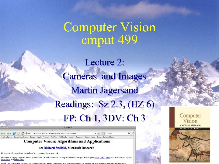 Computer Vision cmput 499 Lecture 2: Cameras and Images Martin Jagersand Readings: Sz 2.