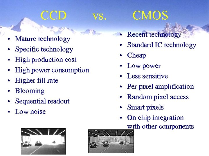 CCD • • Mature technology Specific technology High production cost High power consumption Higher