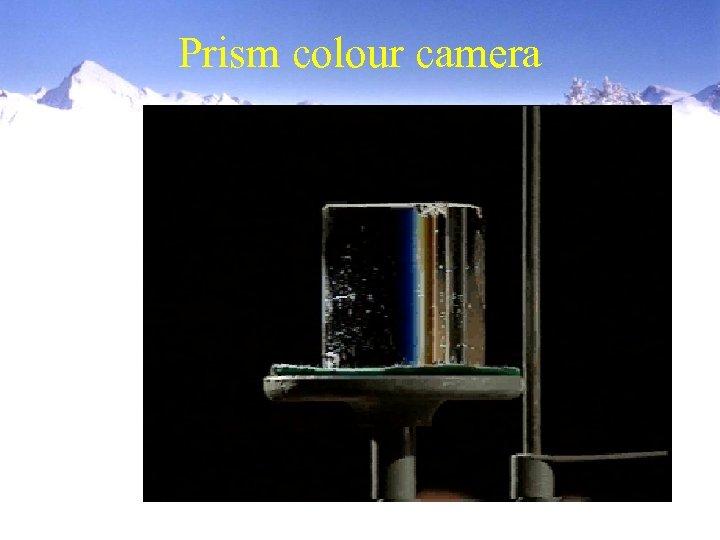 Prism colour camera