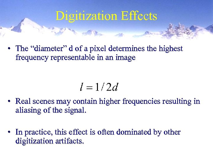 "Digitization Effects • The ""diameter"" d of a pixel determines the highest frequency representable"