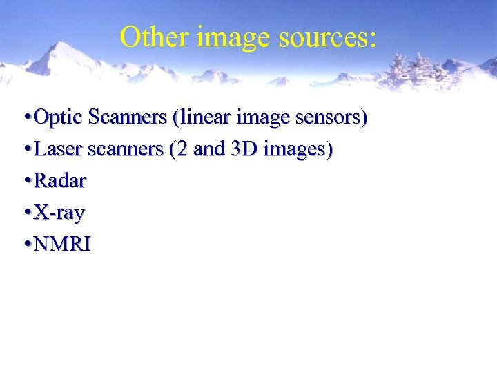 Other image sources: • Optic Scanners (linear image sensors) • Laser scanners (2 and