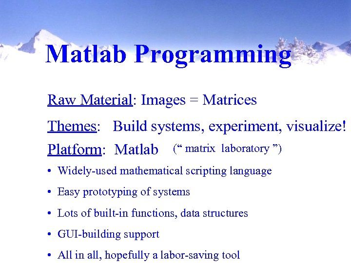 Matlab Programming Raw Material: Images = Matrices Themes: Build systems, experiment, visualize! Platform: Matlab