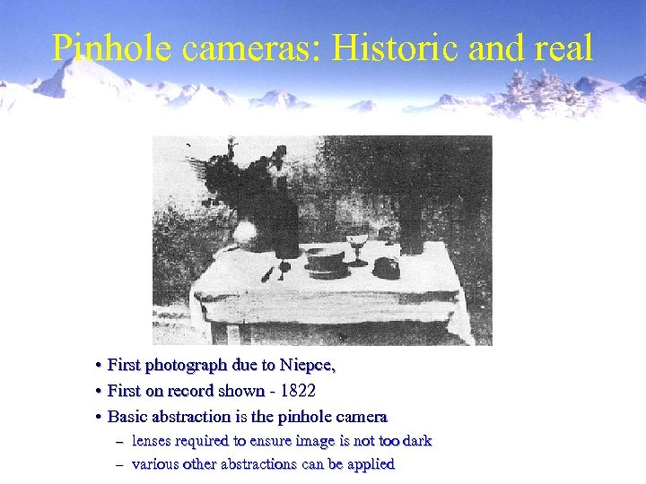 Pinhole cameras: Historic and real • First photograph due to Niepce, • First on
