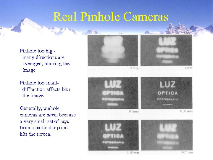 Real Pinhole Cameras Pinhole too big many directions are averaged, blurring the image Pinhole
