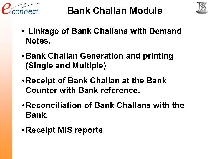 Bank Challan Module • Linkage of Bank Challans with Demand Notes. • Bank Challan