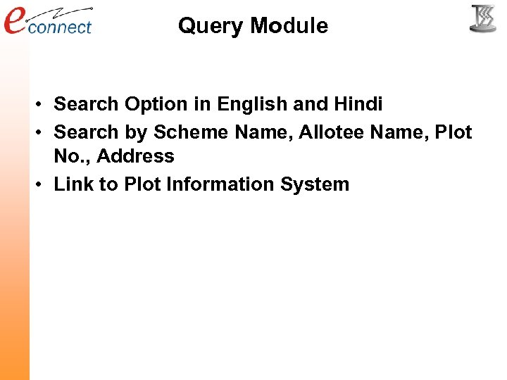 Query Module • Search Option in English and Hindi • Search by Scheme Name,