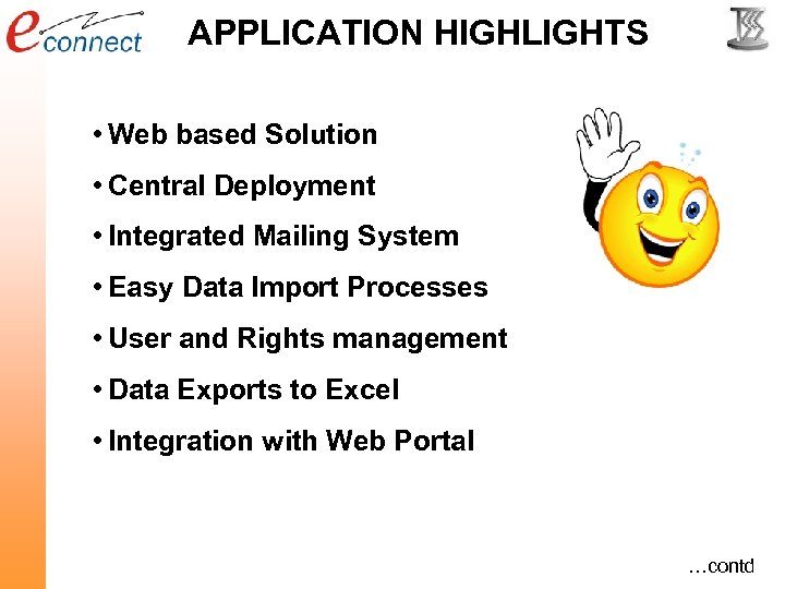 APPLICATION HIGHLIGHTS • Web based Solution • Central Deployment • Integrated Mailing System •