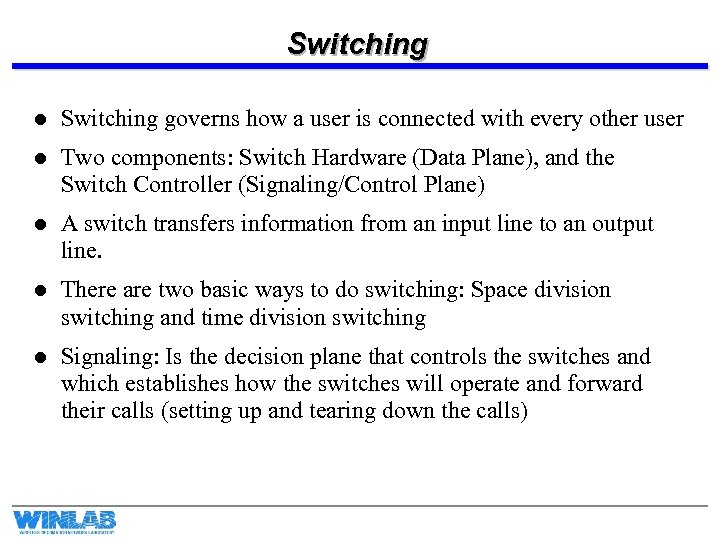 Switching l Switching governs how a user is connected with every other user l