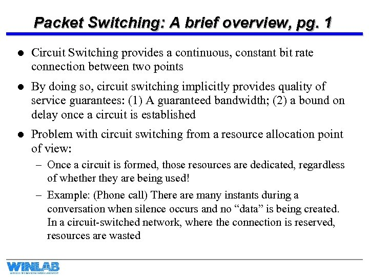 Packet Switching: A brief overview, pg. 1 l Circuit Switching provides a continuous, constant