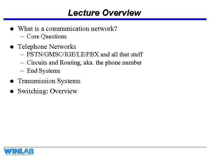 Lecture Overview l What is a communication network? – Core Questions l Telephone Networks