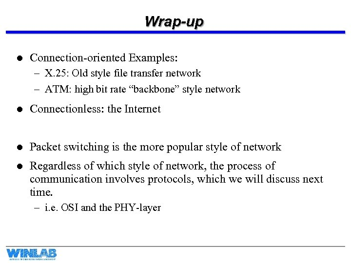 Wrap-up l Connection-oriented Examples: – X. 25: Old style file transfer network – ATM: