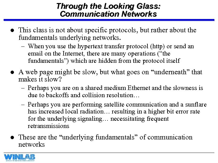 Through the Looking Glass: Communication Networks l This class is not about specific protocols,