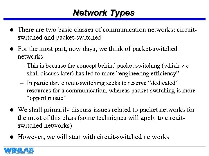 Network Types l There are two basic classes of communication networks: circuitswitched and packet-switched