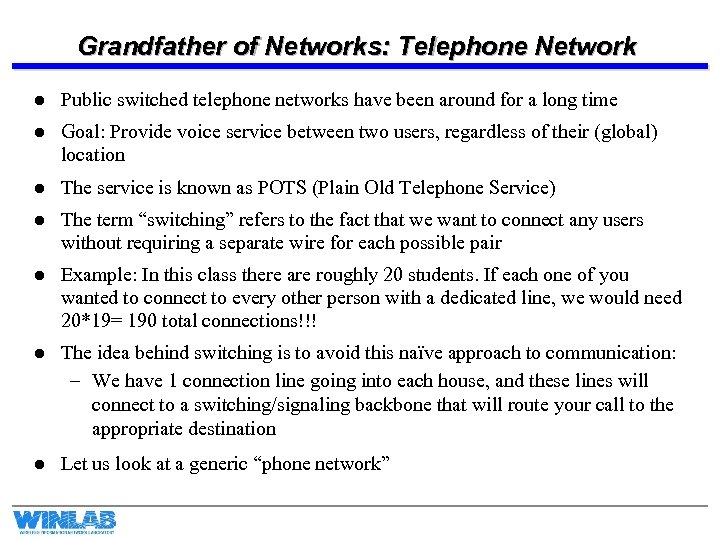 Grandfather of Networks: Telephone Network l Public switched telephone networks have been around for