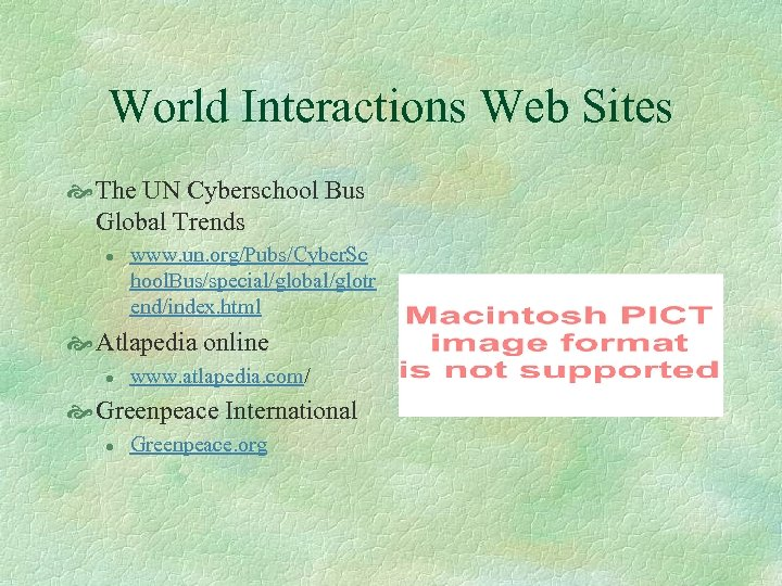 World Interactions Web Sites The UN Cyberschool Bus Global Trends l www. un. org/Pubs/Cyber.
