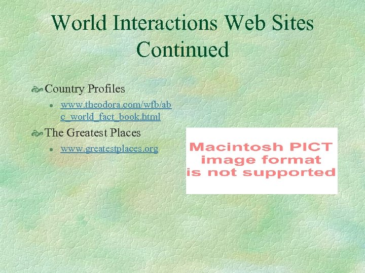 World Interactions Web Sites Continued Country Profiles l www. theodora. com/wfb/ab c_world_fact_book. html The