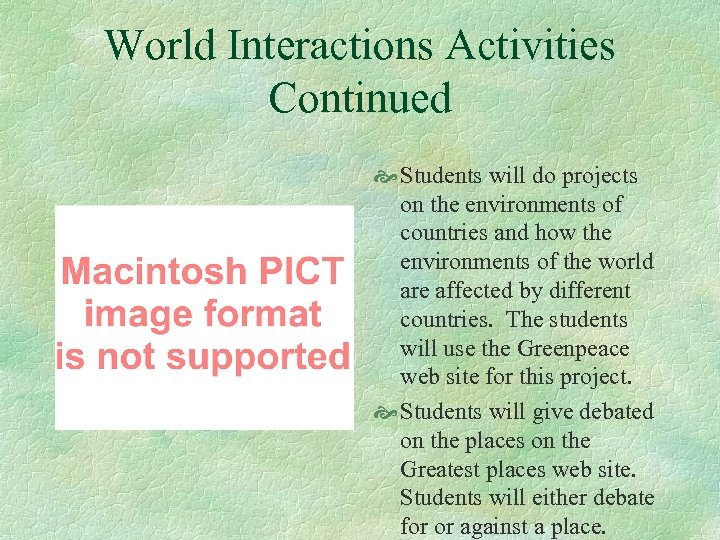 World Interactions Activities Continued Students will do projects on the environments of countries and