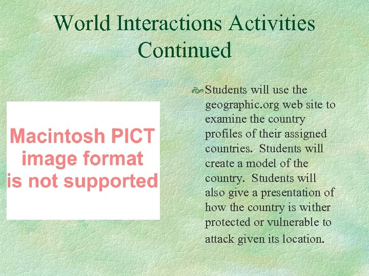 World Interactions Activities Continued Students will use the geographic. org web site to examine