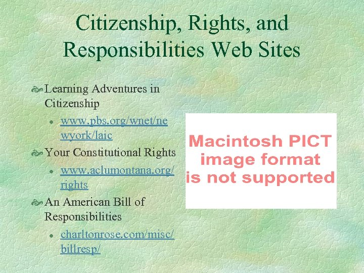 Citizenship, Rights, and Responsibilities Web Sites Learning Adventures in Citizenship l www. pbs. org/wnet/ne