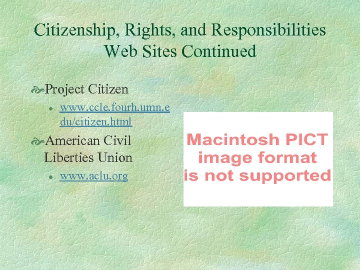 Citizenship, Rights, and Responsibilities Web Sites Continued Project Citizen l www. ccle. fourh. umn.