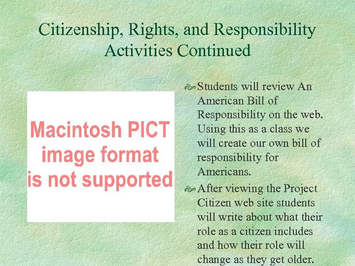 Citizenship, Rights, and Responsibility Activities Continued Students will review An American Bill of Responsibility