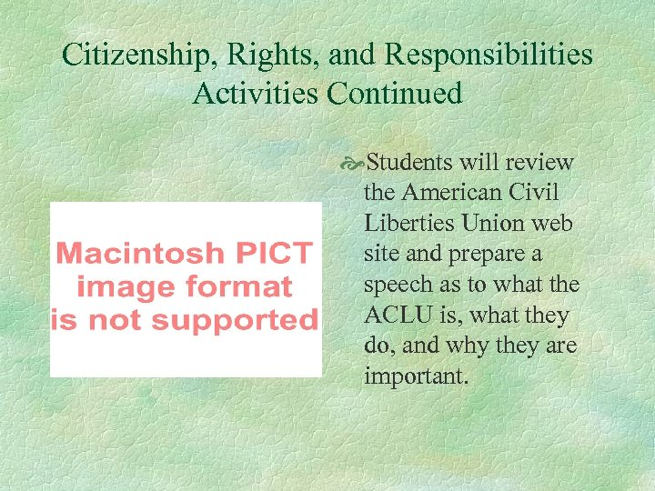 Citizenship, Rights, and Responsibilities Activities Continued Students will review the American Civil Liberties Union