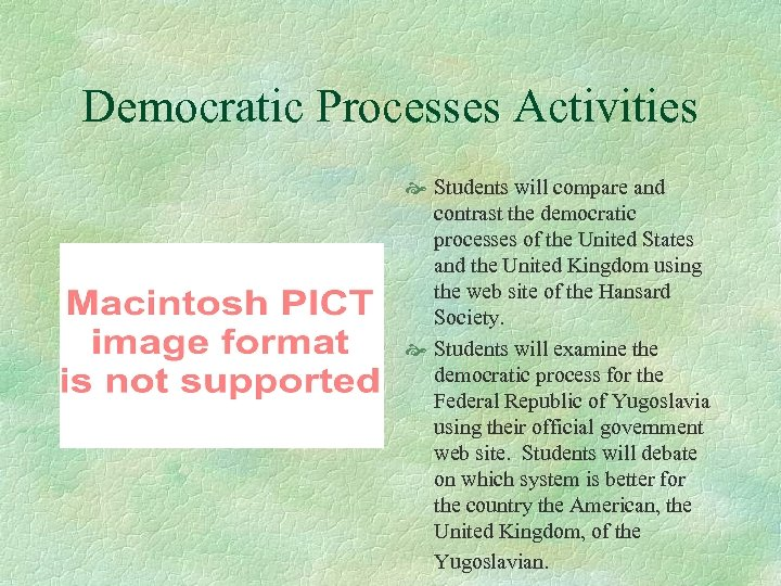 Democratic Processes Activities Students will compare and contrast the democratic processes of the United
