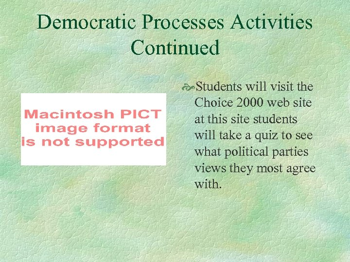 Democratic Processes Activities Continued Students will visit the Choice 2000 web site at this