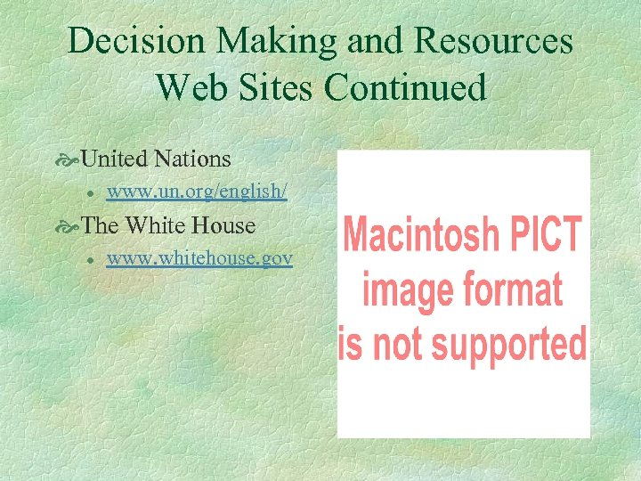 Decision Making and Resources Web Sites Continued United Nations l www. un. org/english/ The