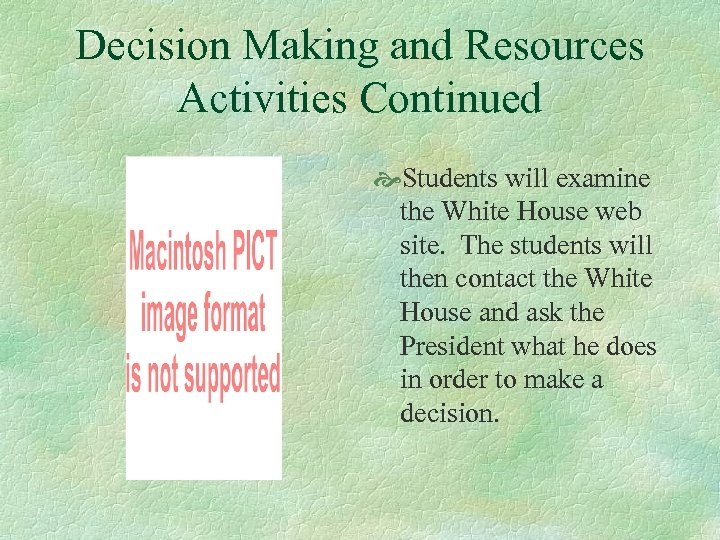Decision Making and Resources Activities Continued Students will examine the White House web site.