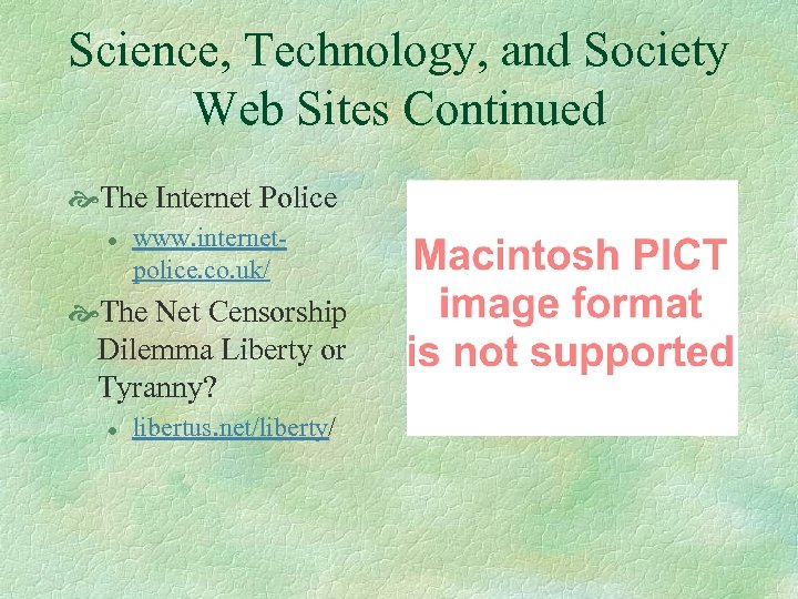 Science, Technology, and Society Web Sites Continued The Internet Police l www. internetpolice. co.