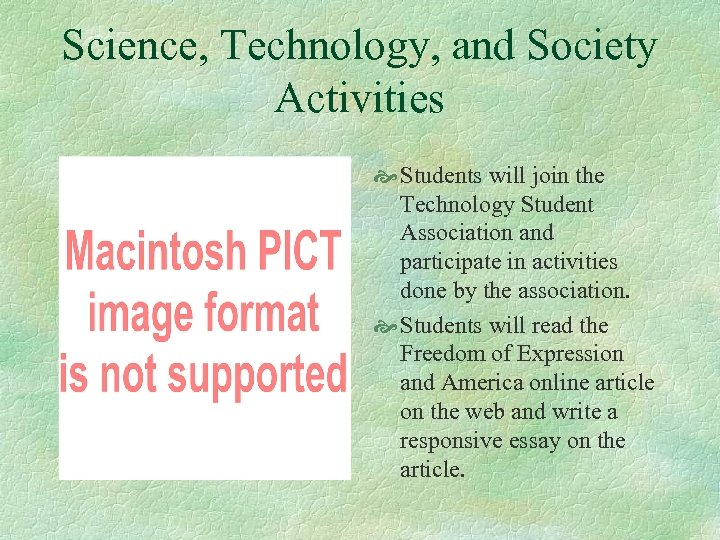 Science, Technology, and Society Activities Students will join the Technology Student Association and participate