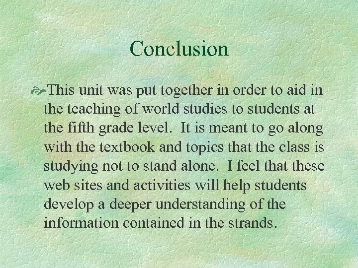 Conclusion This unit was put together in order to aid in the teaching of