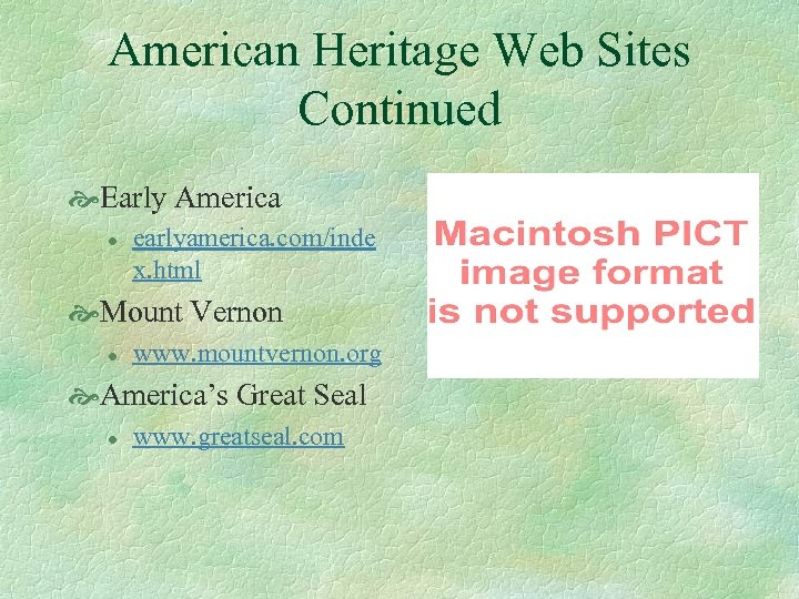 American Heritage Web Sites Continued Early America l earlyamerica. com/inde x. html Mount Vernon
