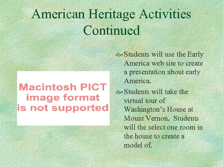 American Heritage Activities Continued Students will use the Early America web site to create