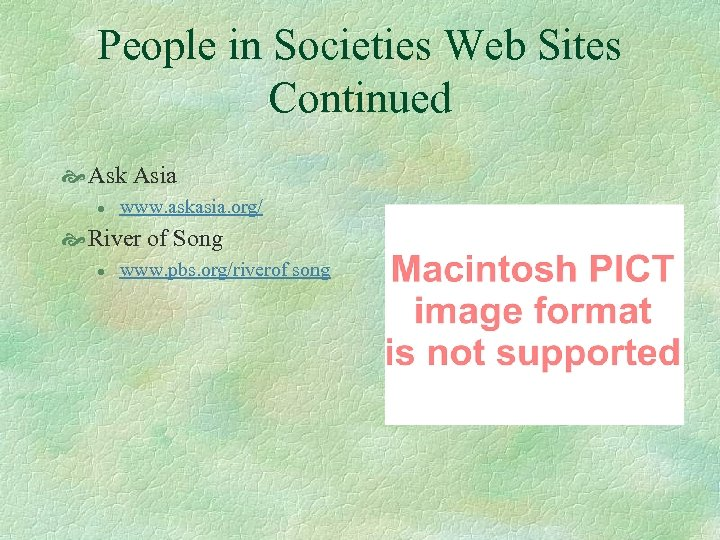 People in Societies Web Sites Continued Ask Asia l www. askasia. org/ River of