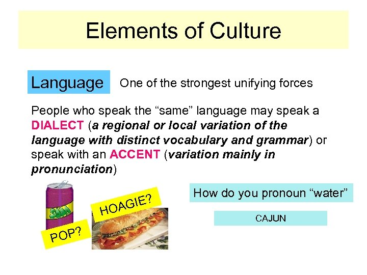 Elements of Culture Language One of the strongest unifying forces People who speak the