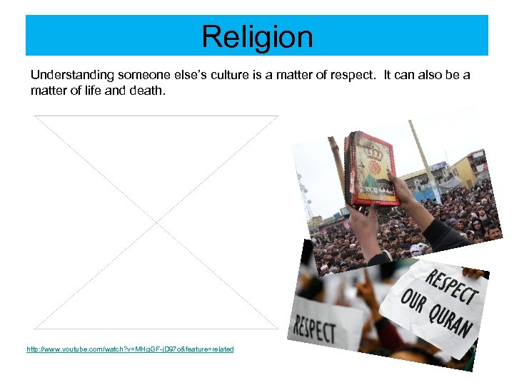 Religion Understanding someone else's culture is a matter of respect. It can also be