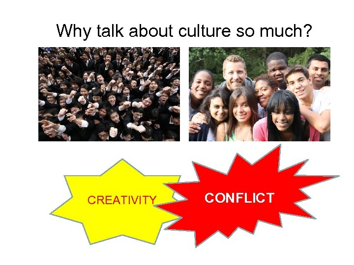 Why talk about culture so much? CREATIVITY CONFLICT