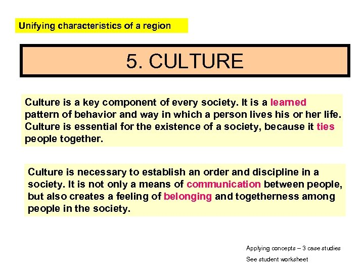 Unifying characteristics of a region 5. CULTURE Culture is a key component of every