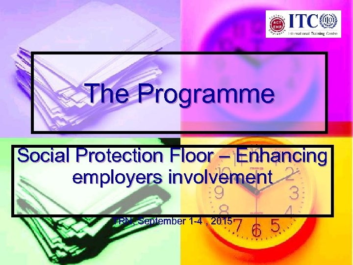 The Programme Social Protection Floor – Enhancing employers involvement TRN, September 1 -4 ,