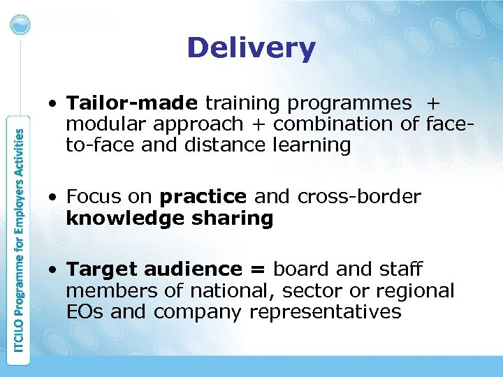 Delivery • Tailor-made training programmes + modular approach + combination of faceto-face and distance